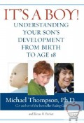 It's a Boy!: Understanding Your Son's Development from Birth to Age 18
