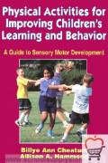 Physical Activites for Improving Children's Learning and Behavior: A Guide to Sensory Motor Development