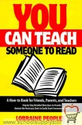 You Can Teach Someone to Read: A How-To Book for Friends, Parents and Teachers, Step by Step Detailed Directions to Provide Anyone the Necessary Tool