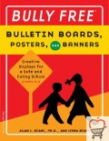 Bully Free Bulletin Boards, Posters, and Banners: Creative Displays for a Safe and Caring School Grades K-8