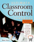 Ultimate Classroom Control Handbook: A Veteran Teacher's On-The-Spot Techniques for Solving Adolescent Student Misbehavior