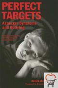 Perfect Targets: Asperger Syndrome and Bullying: Practical Solutions for Surviving the Social World