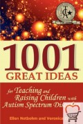 1001 Great Ideas for Teaching and Raising Children with Autism Spectrum Disorders: A Lifesaver for Parents and Professionals Who Interact Children wit